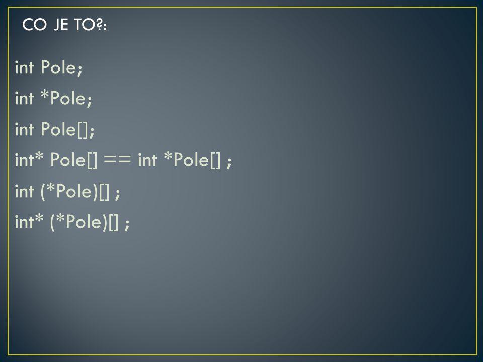 CO JE TO : int Pole; int *Pole; int Pole[]; int* Pole[] == int *Pole[] ; int (*Pole)[] ; int* (*Pole)[] ;